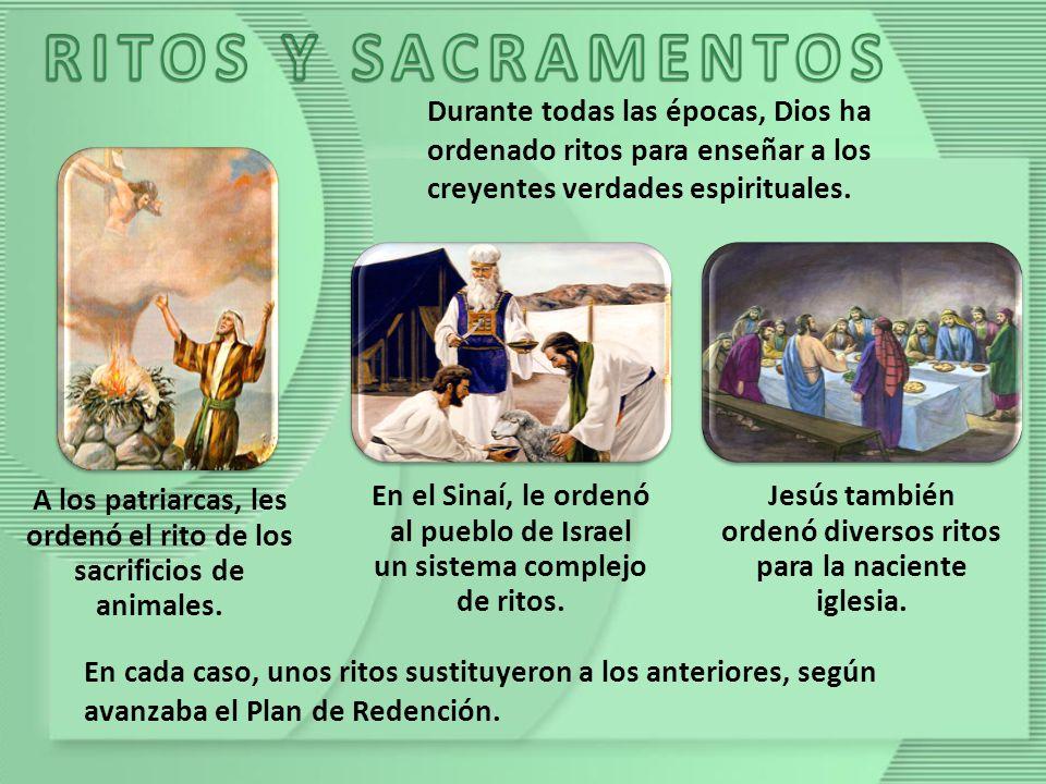 RITOS Y SACRAMENTOS Durante todas las épocas, Dios ha ordenado ritos para enseñar a los creyentes verdades espirituales.