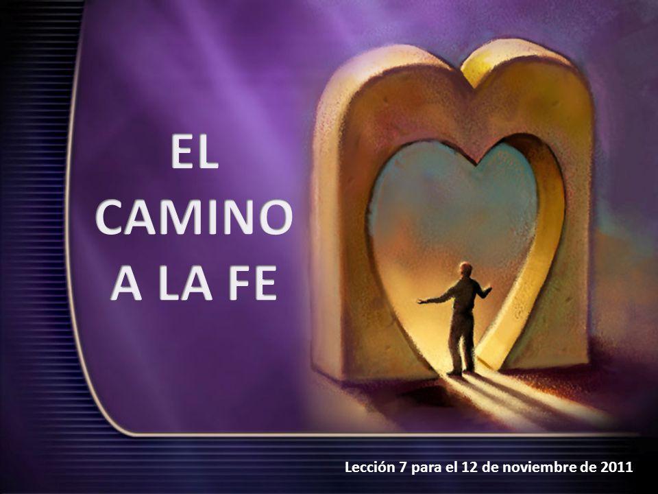 EL CAMINO A LA FE Lección 7 para el 12 de noviembre de 2011