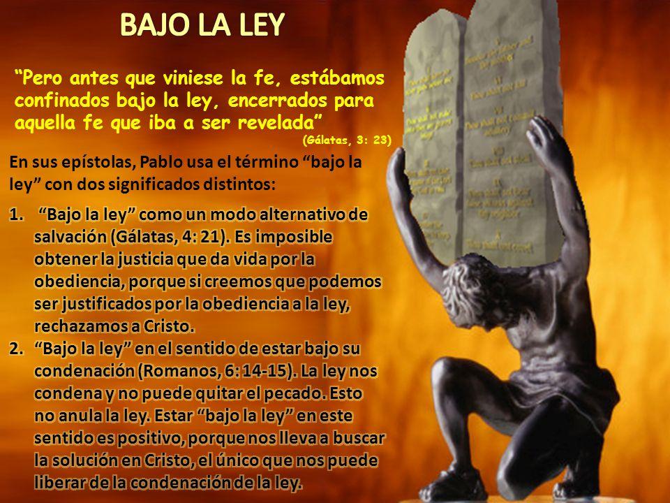 BAJO LA LEY Pero antes que viniese la fe, estábamos confinados bajo la ley, encerrados para aquella fe que iba a ser revelada
