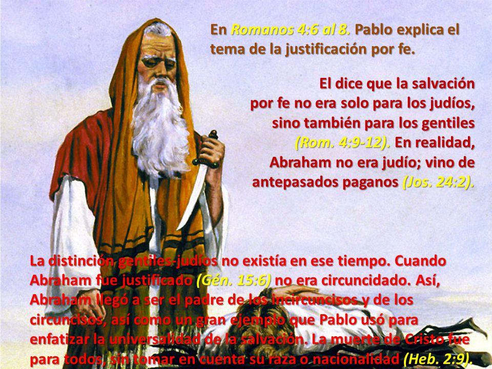 En Romanos 4:6 al 8. Pablo explica el tema de la justificación por fe.