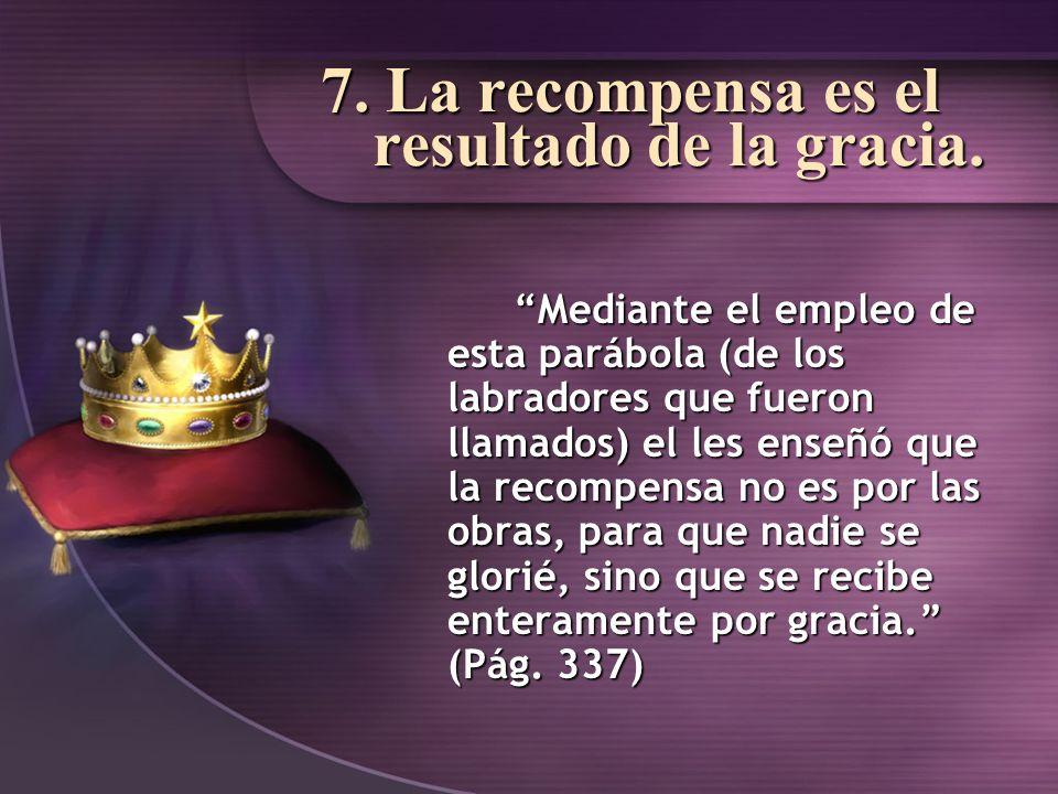 7. La recompensa es el resultado de la gracia.