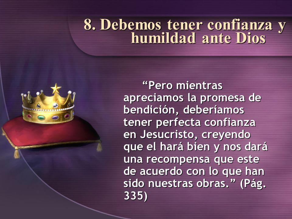 8. Debemos tener confianza y humildad ante Dios