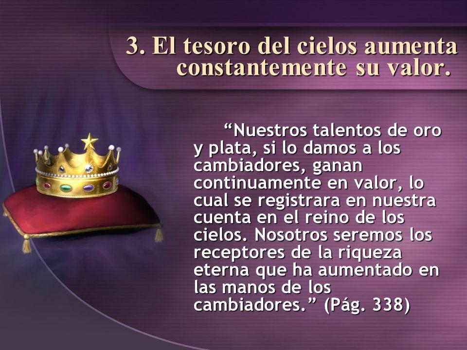 3. El tesoro del cielos aumenta constantemente su valor.