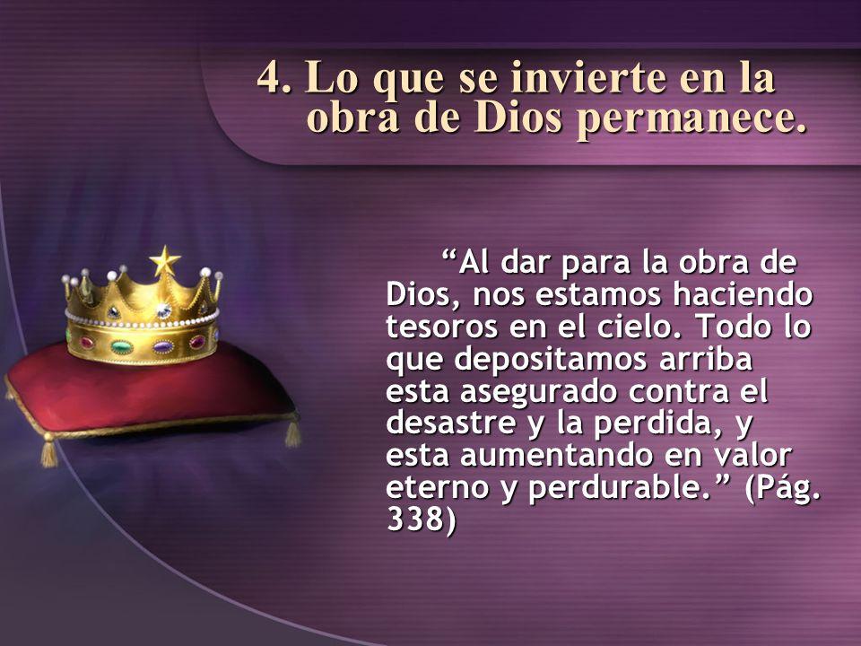 4. Lo que se invierte en la obra de Dios permanece.
