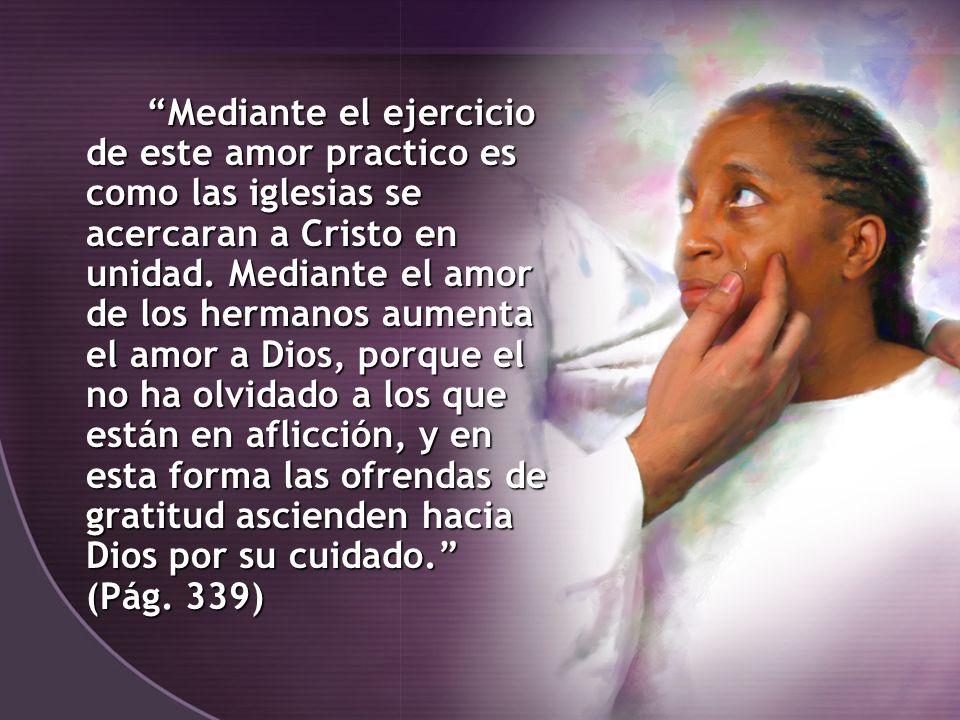 Mediante el ejercicio de este amor practico es como las iglesias se acercaran a Cristo en unidad.
