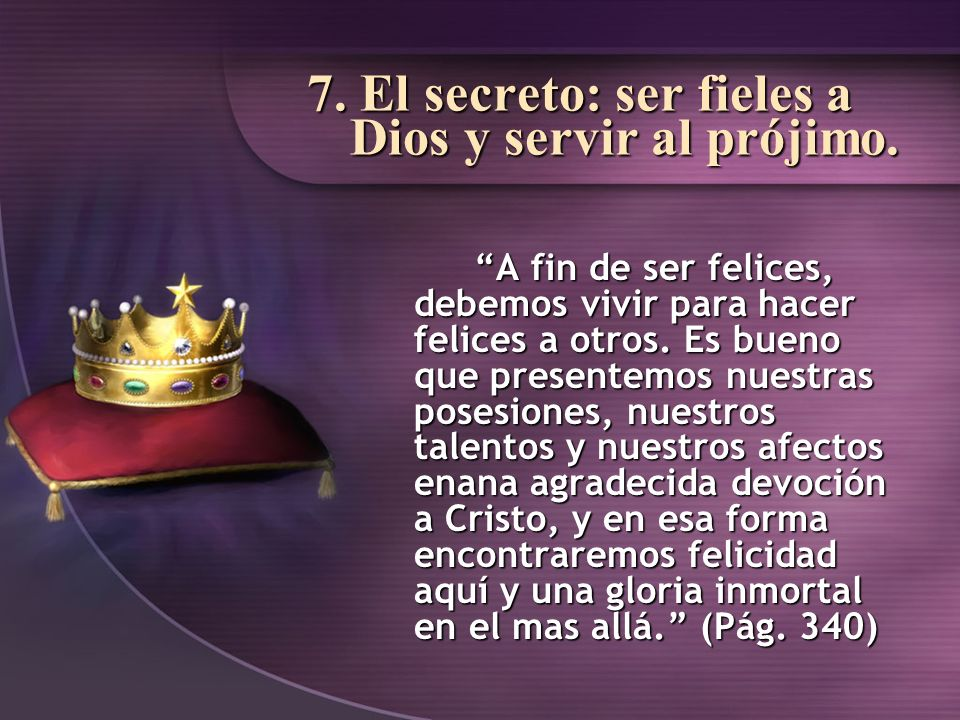 7. El secreto: ser fieles a Dios y servir al prójimo.