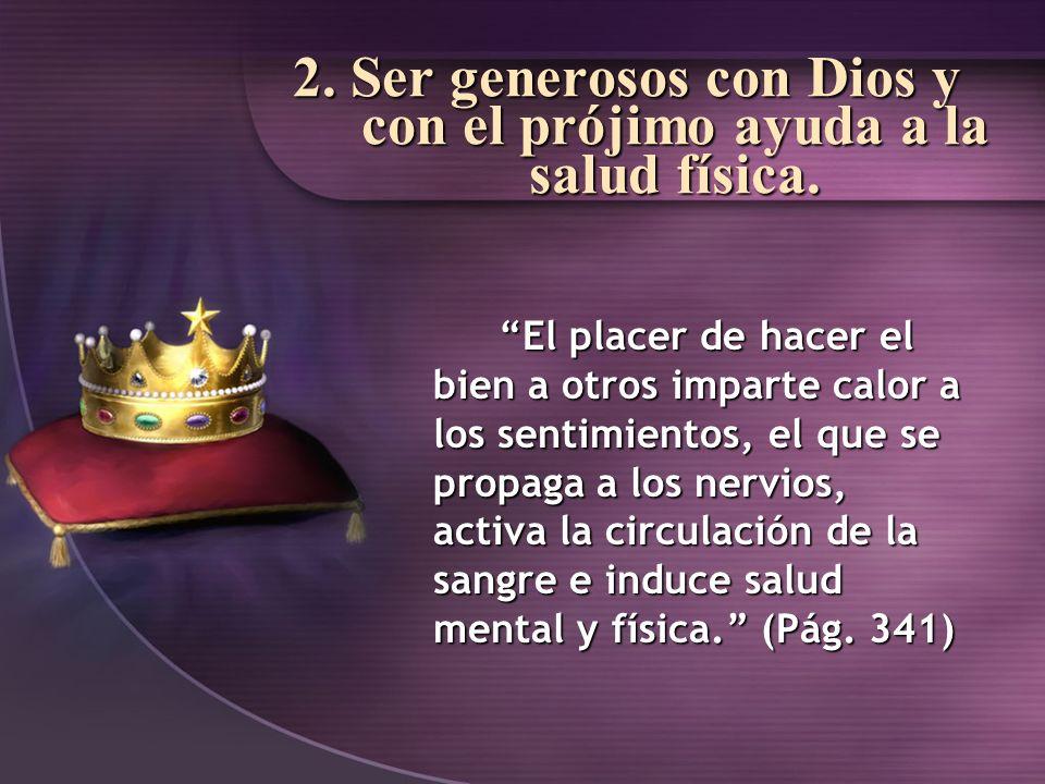 2. Ser generosos con Dios y con el prójimo ayuda a la salud física.