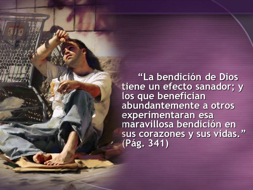 La bendición de Dios tiene un efecto sanador; y los que benefician abundantemente a otros experimentaran esa maravillosa bendición en sus corazones y sus vidas. (Pág.
