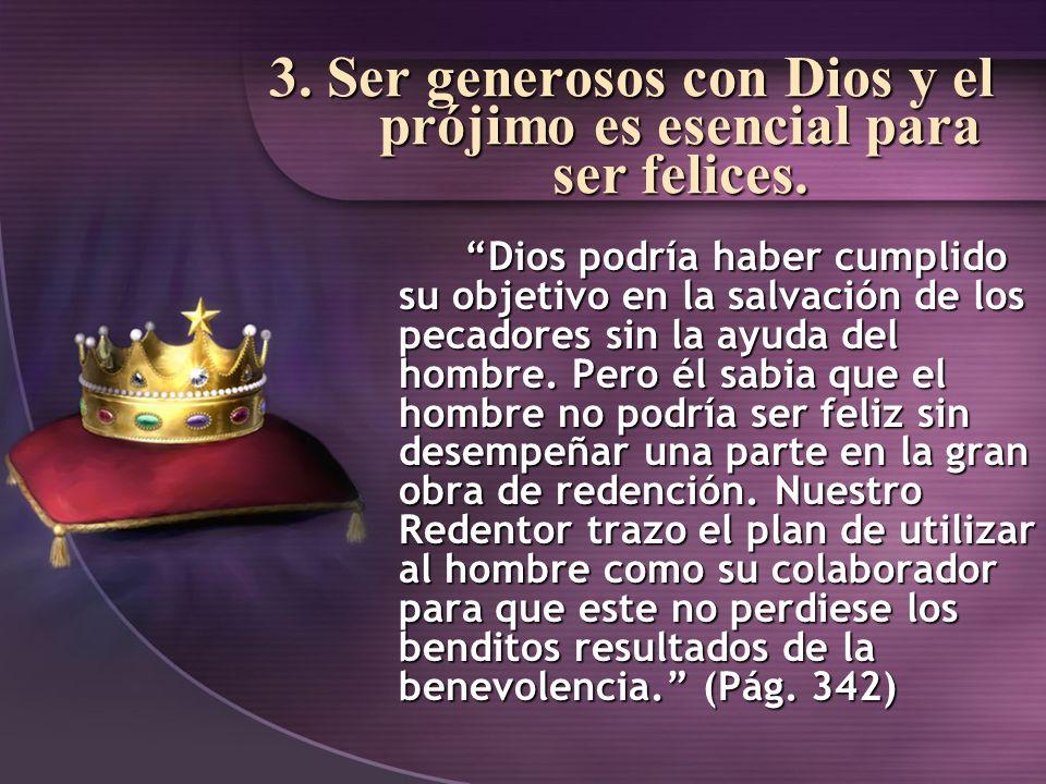 3. Ser generosos con Dios y el prójimo es esencial para ser felices.