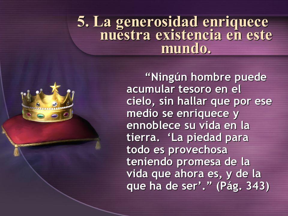 5. La generosidad enriquece nuestra existencia en este mundo.