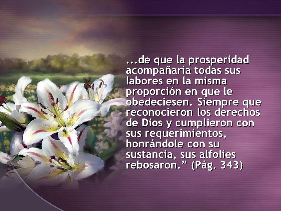 ...de que la prosperidad acompañaría todas sus labores en la misma proporción en que le obedeciesen.