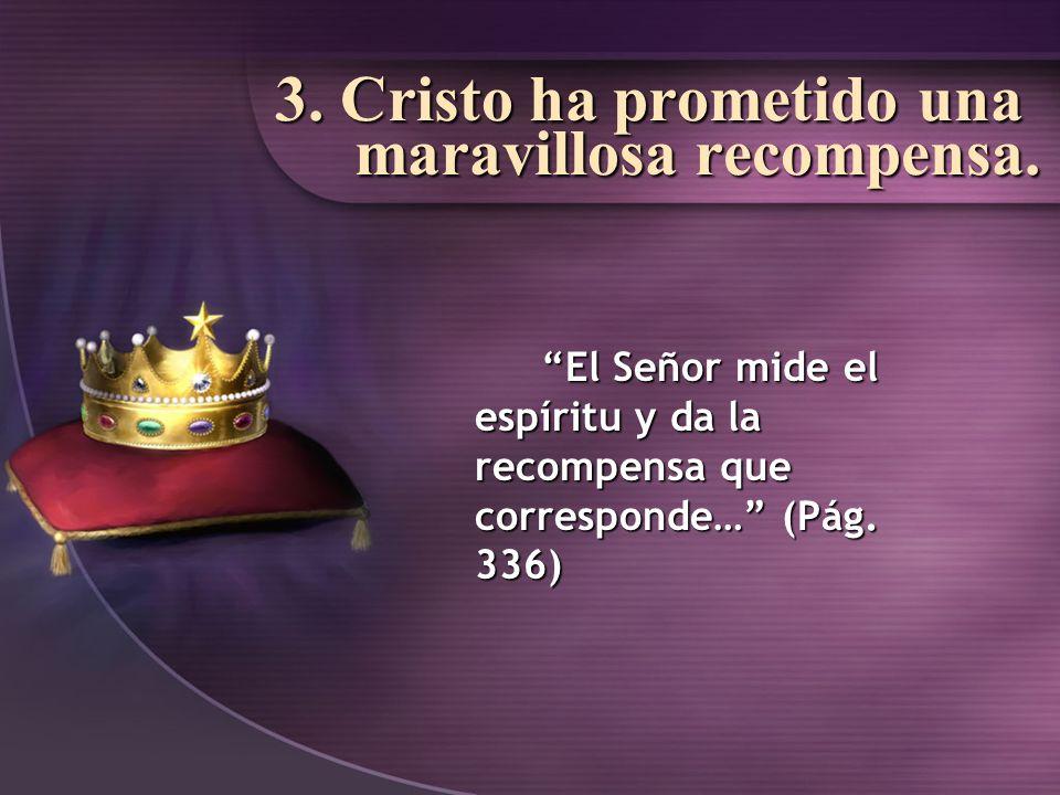 3. Cristo ha prometido una maravillosa recompensa.