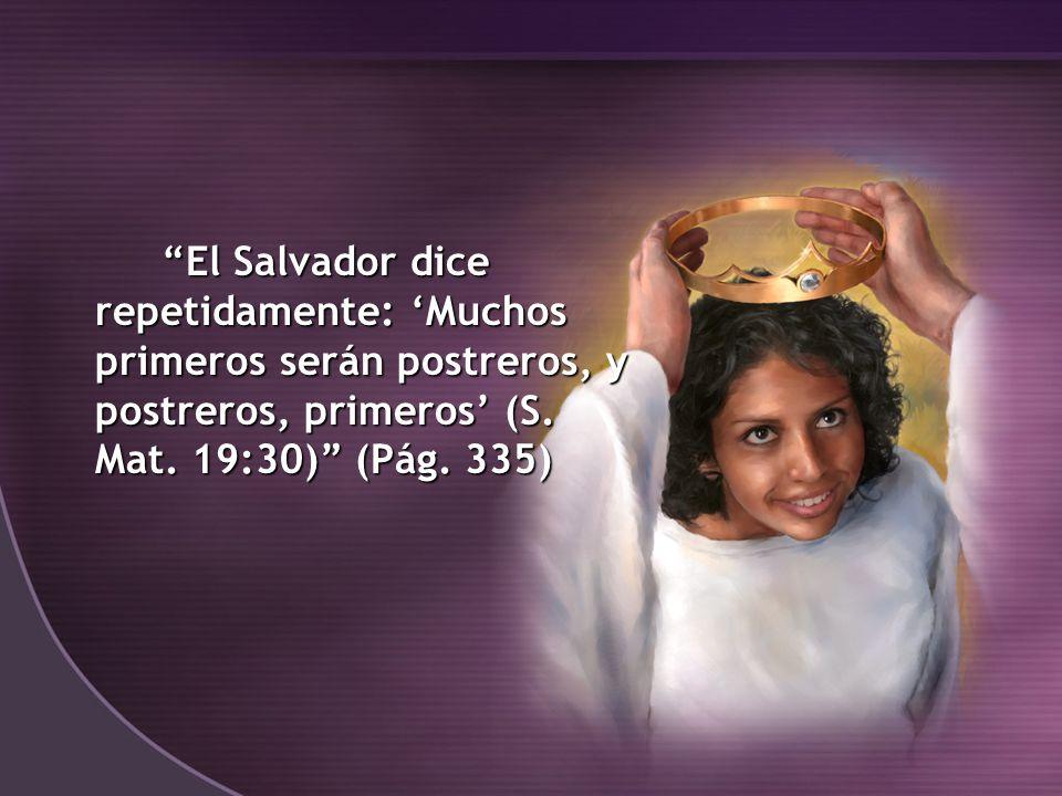 El Salvador dice repetidamente: 'Muchos primeros serán postreros, y postreros, primeros' (S.