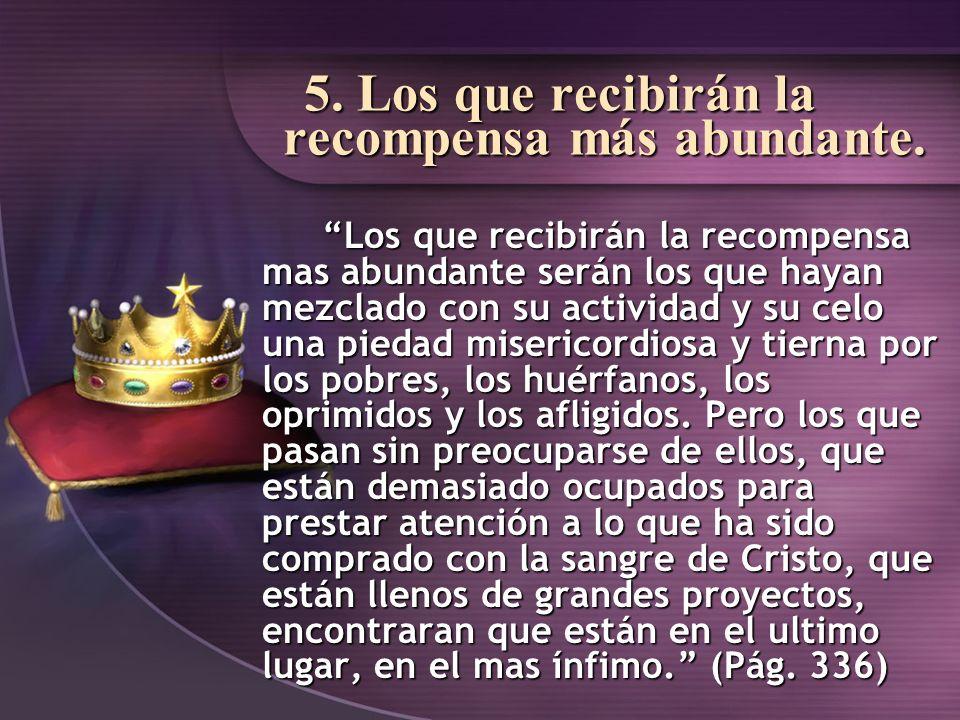 5. Los que recibirán la recompensa más abundante.