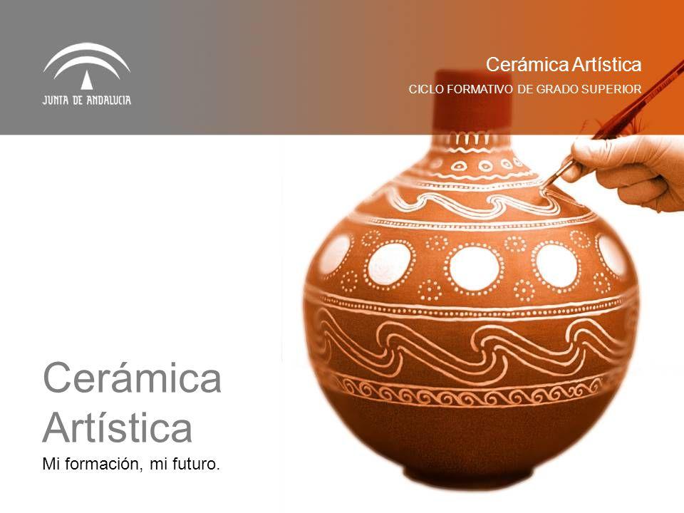 Cerámica Artística Cerámica Artística Mi formación, mi futuro.