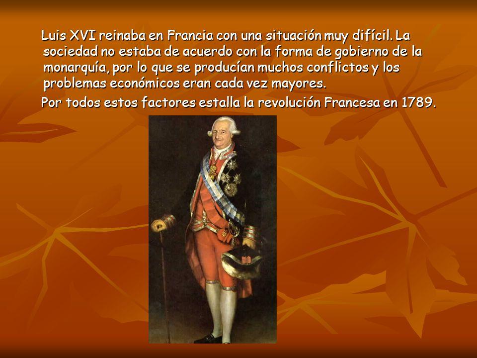 Luis XVI reinaba en Francia con una situación muy difícil