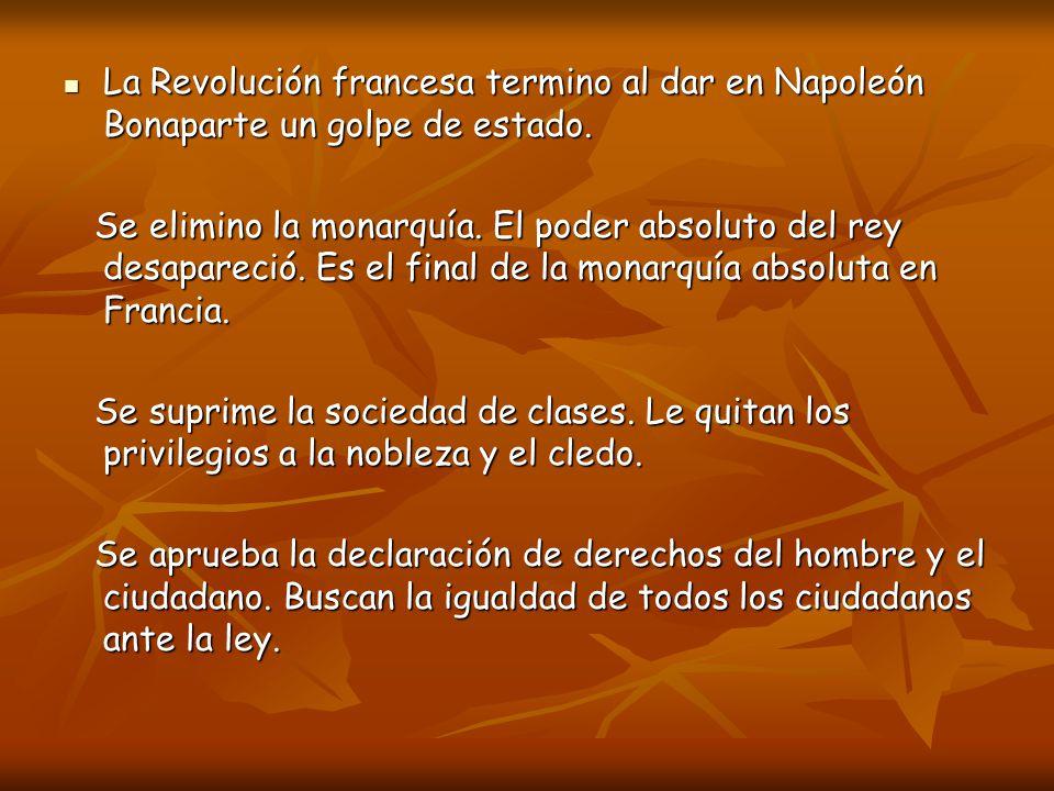 La Revolución francesa termino al dar en Napoleón Bonaparte un golpe de estado.