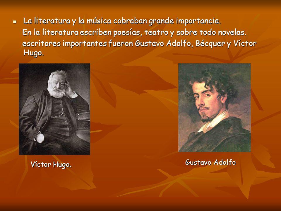 La literatura y la música cobraban grande importancia.