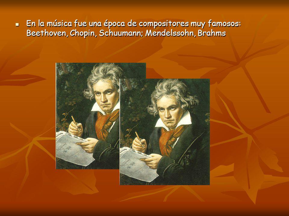 En la música fue una época de compositores muy famosos: Beethoven, Chopin, Schuumann; Mendelssohn, Brahms