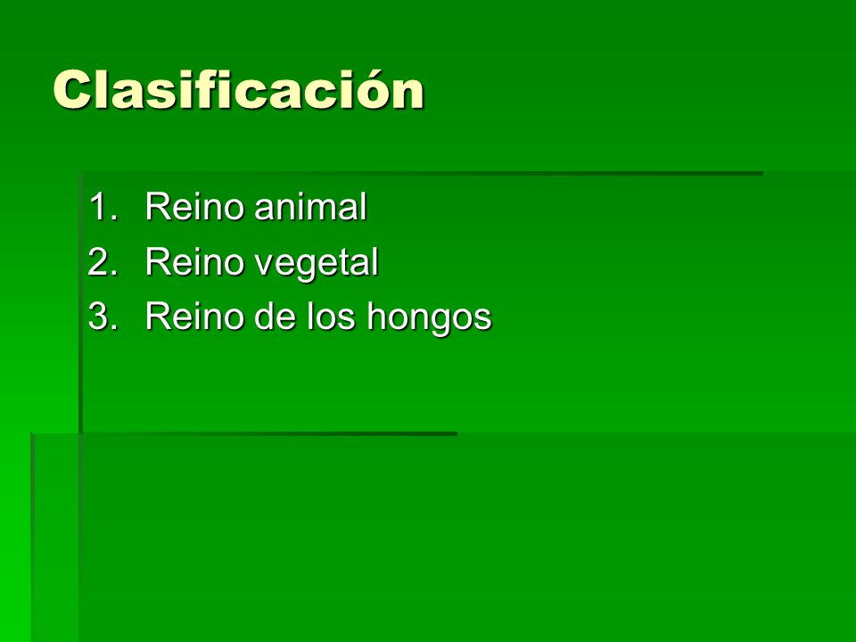 Clasificación Reino animal Reino vegetal Reino de los hongos