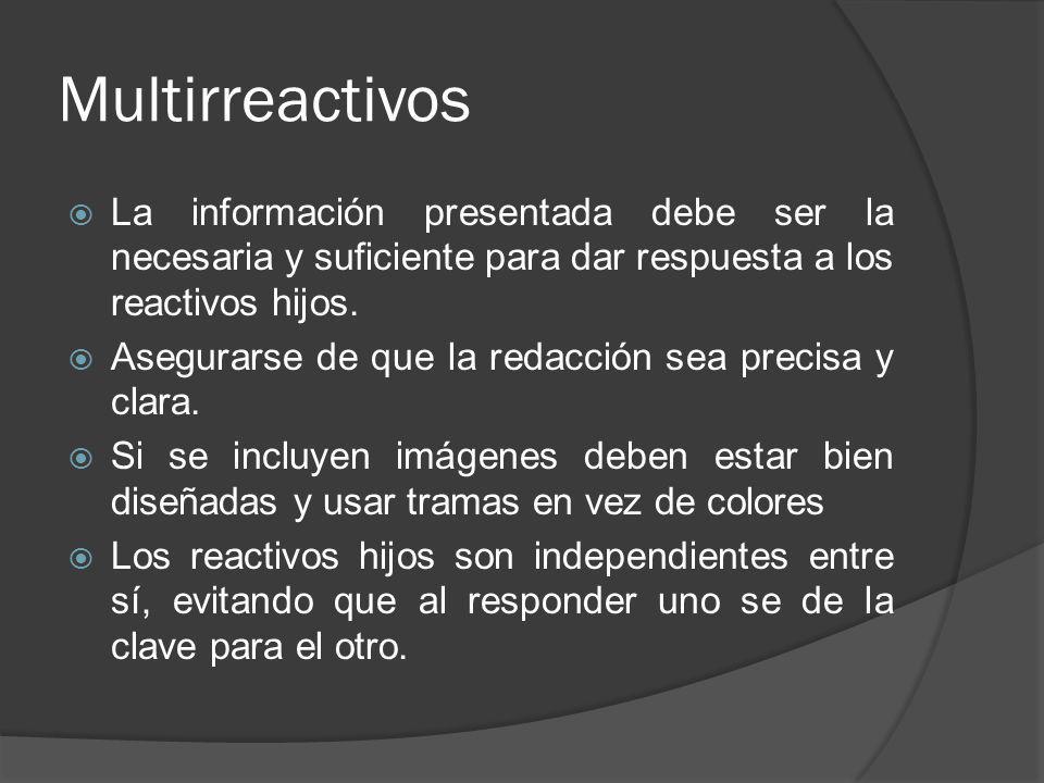 Multirreactivos La información presentada debe ser la necesaria y suficiente para dar respuesta a los reactivos hijos.