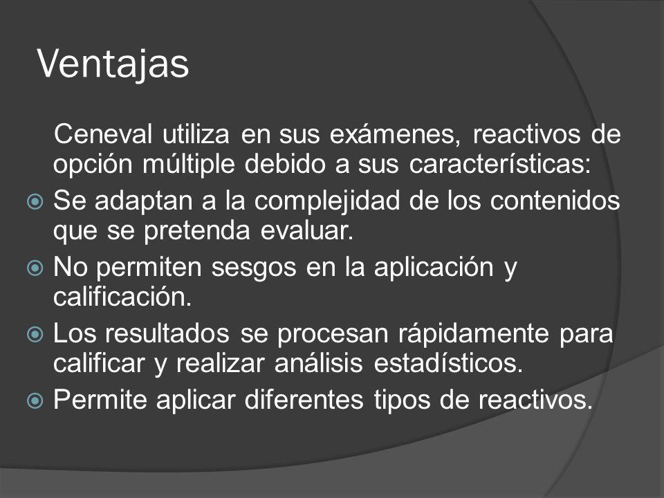 Ventajas Ceneval utiliza en sus exámenes, reactivos de opción múltiple debido a sus características: