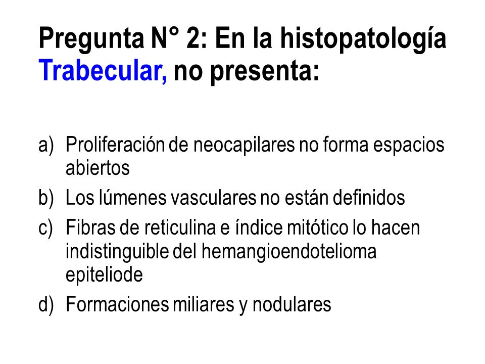 Pregunta N° 2: En la histopatología Trabecular, no presenta: