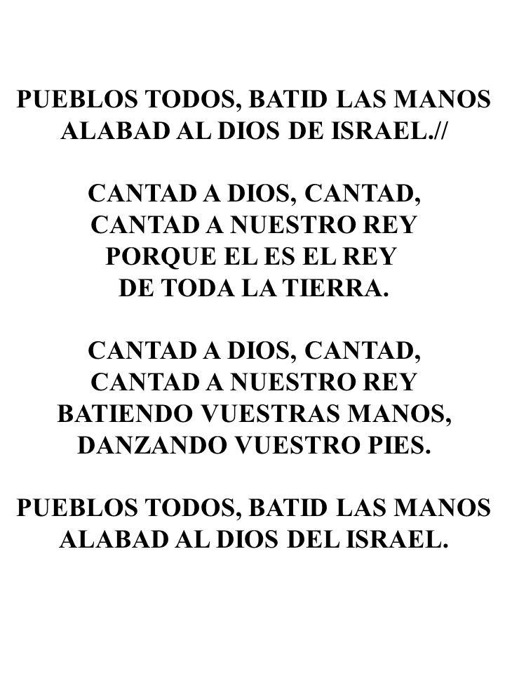 PUEBLOS TODOS, BATID LAS MANOS ALABAD AL DIOS DE ISRAEL.//