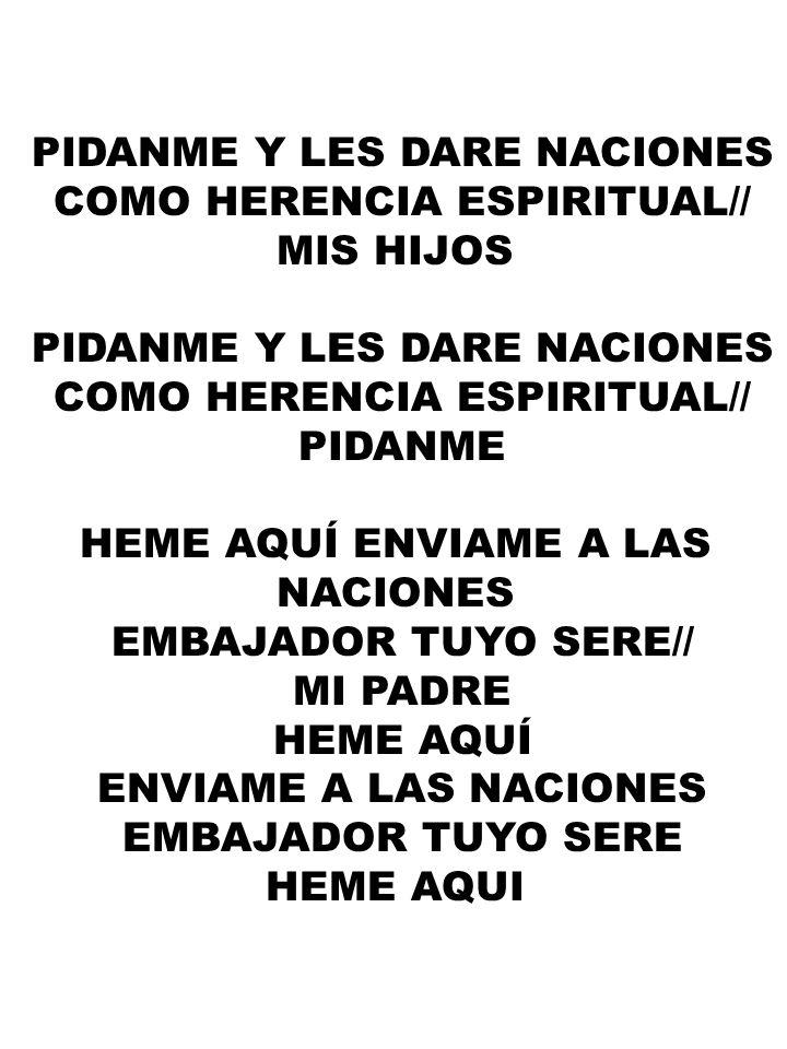 PIDANME Y LES DARE NACIONES COMO HERENCIA ESPIRITUAL// MIS HIJOS