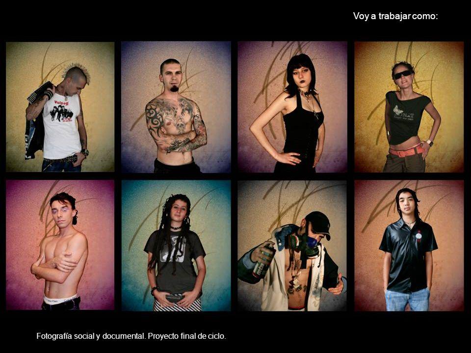 Voy a trabajar como: Fotografía social y documental. Proyecto final de ciclo.