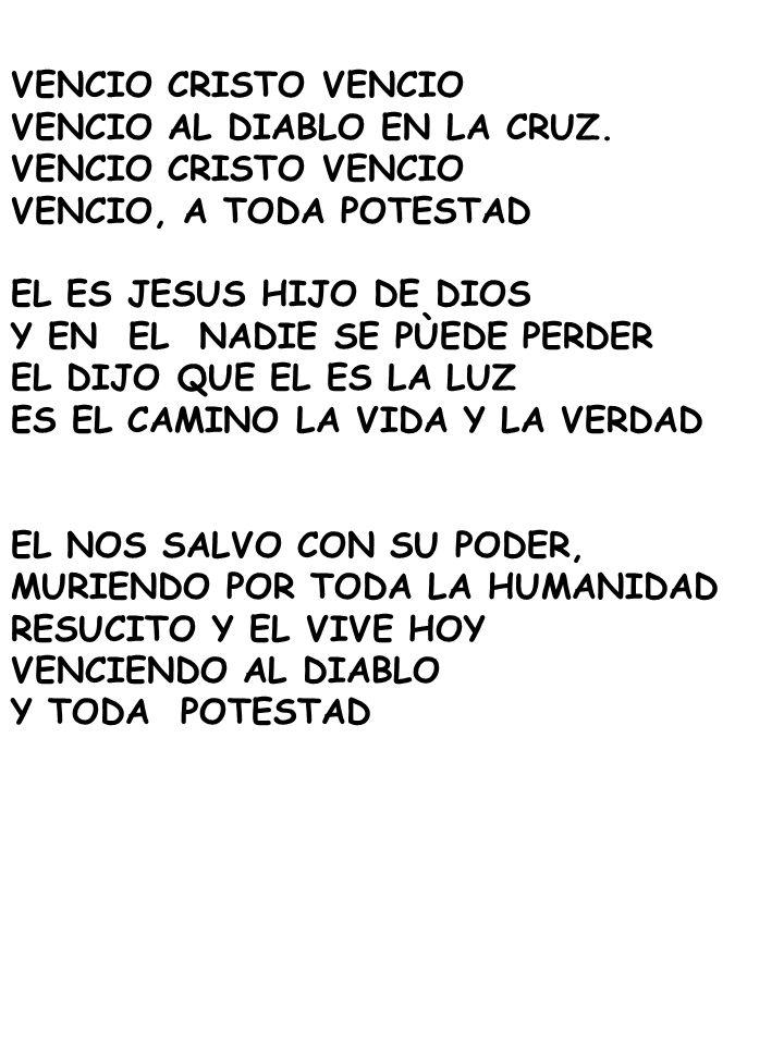 VENCIO CRISTO VENCIO VENCIO AL DIABLO EN LA CRUZ. VENCIO, A TODA POTESTAD. EL ES JESUS HIJO DE DIOS.