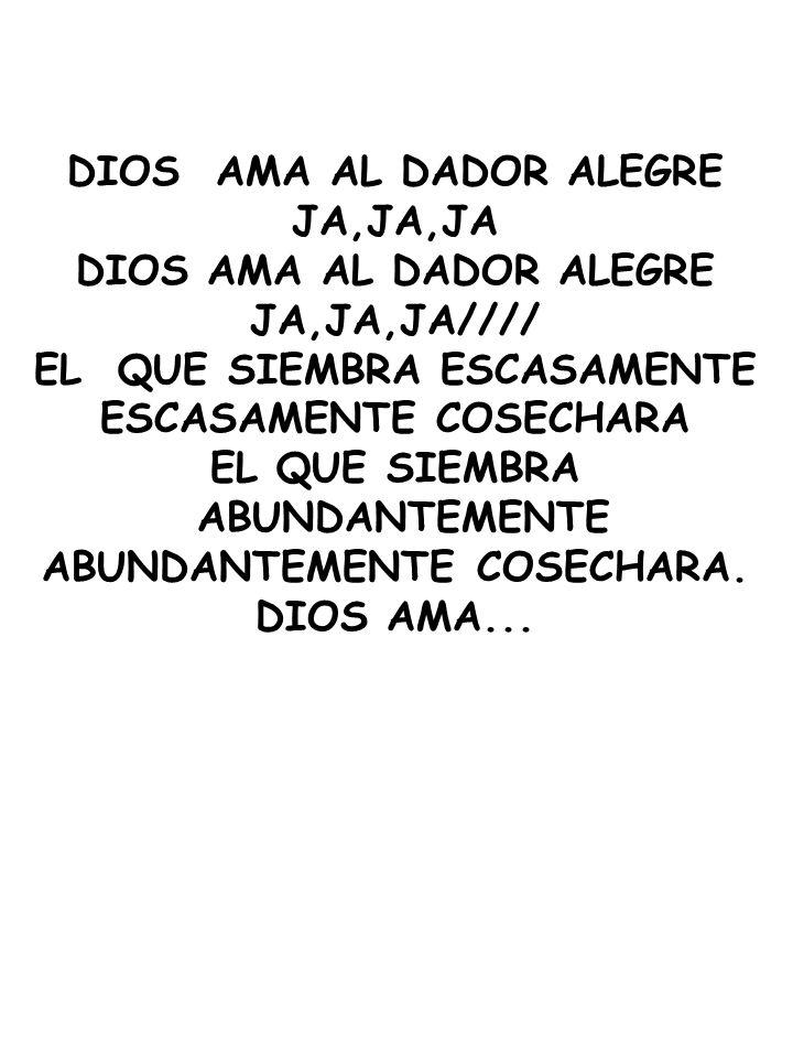 DIOS AMA AL DADOR ALEGRE JA,JA,JA DIOS AMA AL DADOR ALEGRE