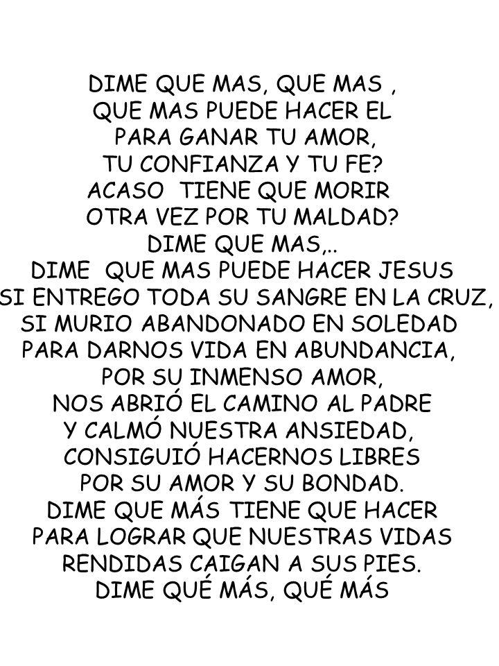 DIME QUE MAS PUEDE HACER JESUS SI ENTREGO TODA SU SANGRE EN LA CRUZ,