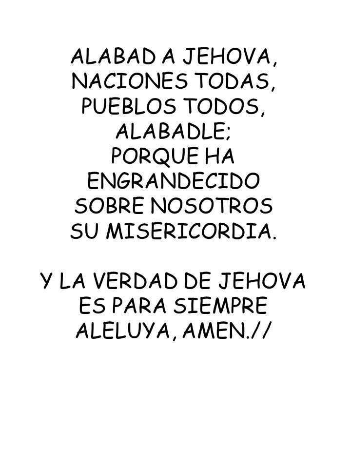 PUEBLOS TODOS, ALABADLE; PORQUE HA ENGRANDECIDO SOBRE NOSOTROS