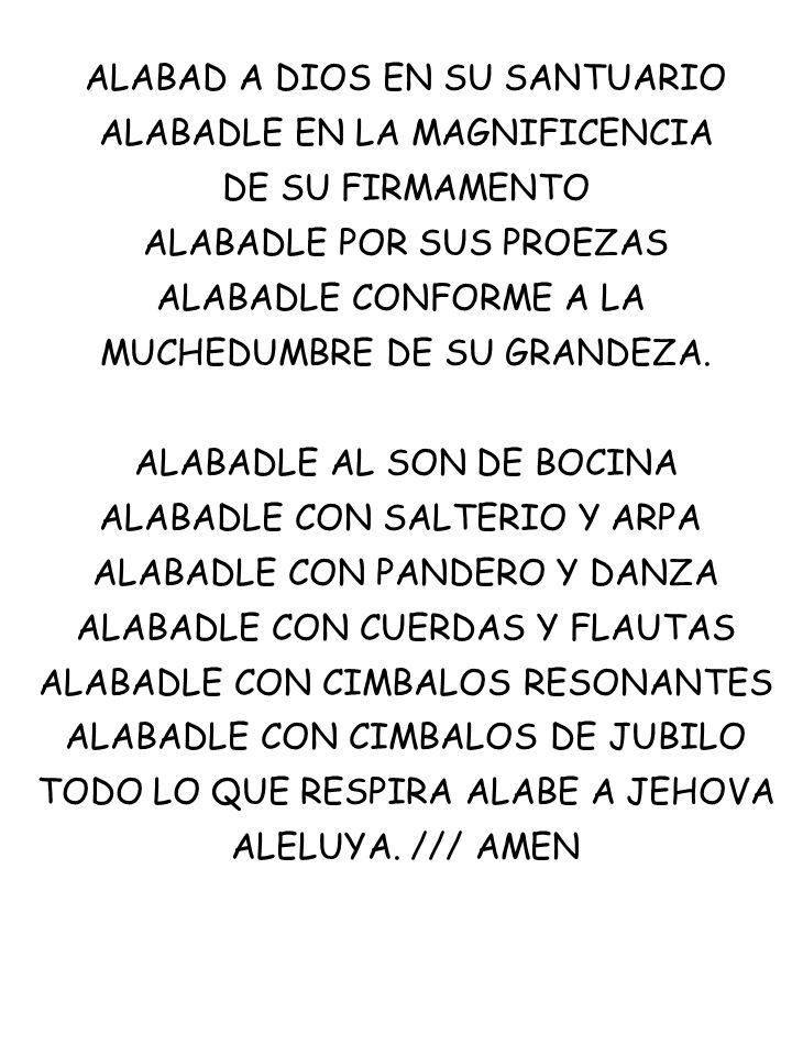 ALABAD A DIOS EN SU SANTUARIO ALABADLE EN LA MAGNIFICENCIA