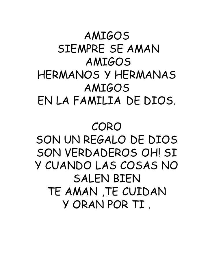AMIGOS SIEMPRE SE AMAN. HERMANOS Y HERMANAS. EN LA FAMILIA DE DIOS. CORO. SON UN REGALO DE DIOS.