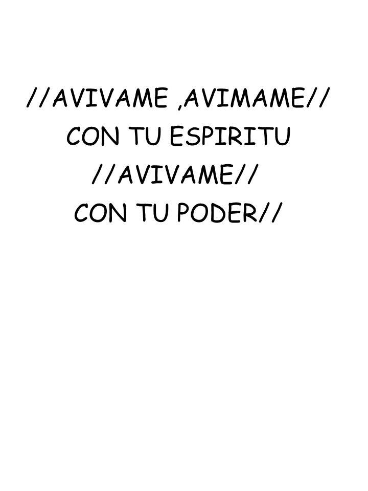 //AVIVAME ,AVIMAME// CON TU ESPIRITU //AVIVAME// CON TU PODER//
