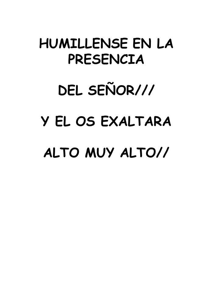 HUMILLENSE EN LA PRESENCIA