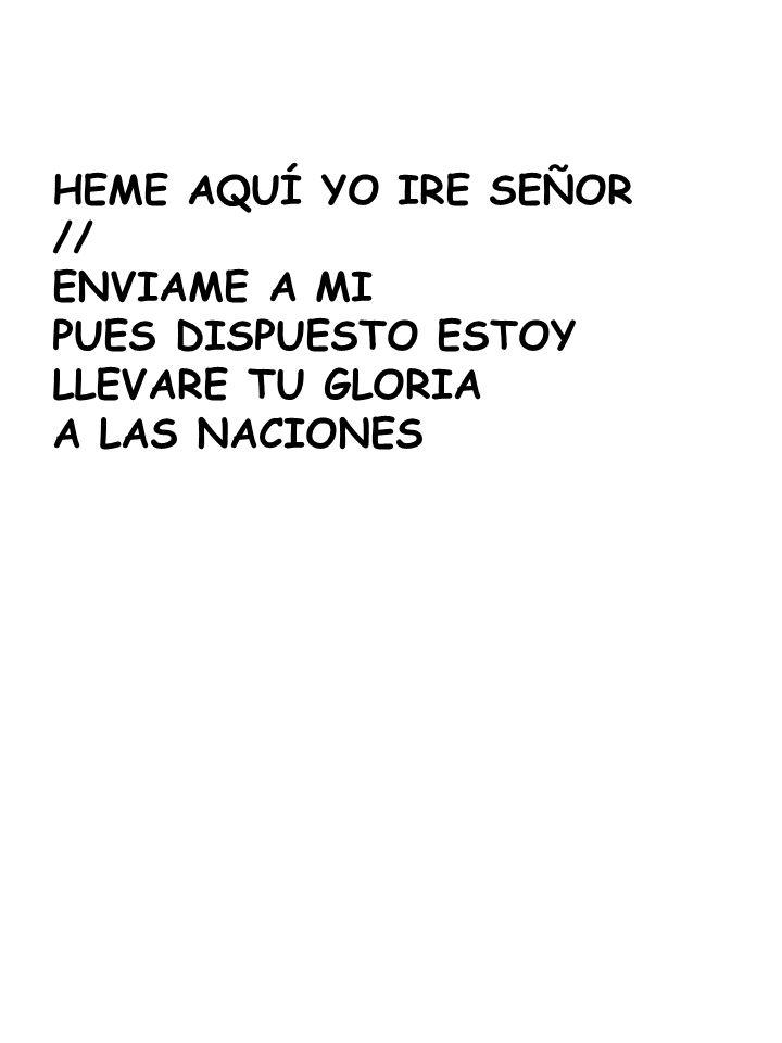 HEME AQUÍ YO IRE SEÑOR //