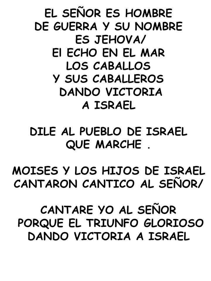 DILE AL PUEBLO DE ISRAEL QUE MARCHE . MOISES Y LOS HIJOS DE ISRAEL