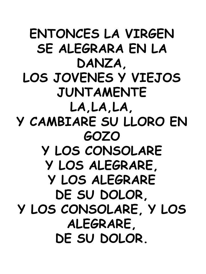 Y CAMBIARE SU LLORO EN GOZO Y LOS CONSOLARE, Y LOS ALEGRARE,