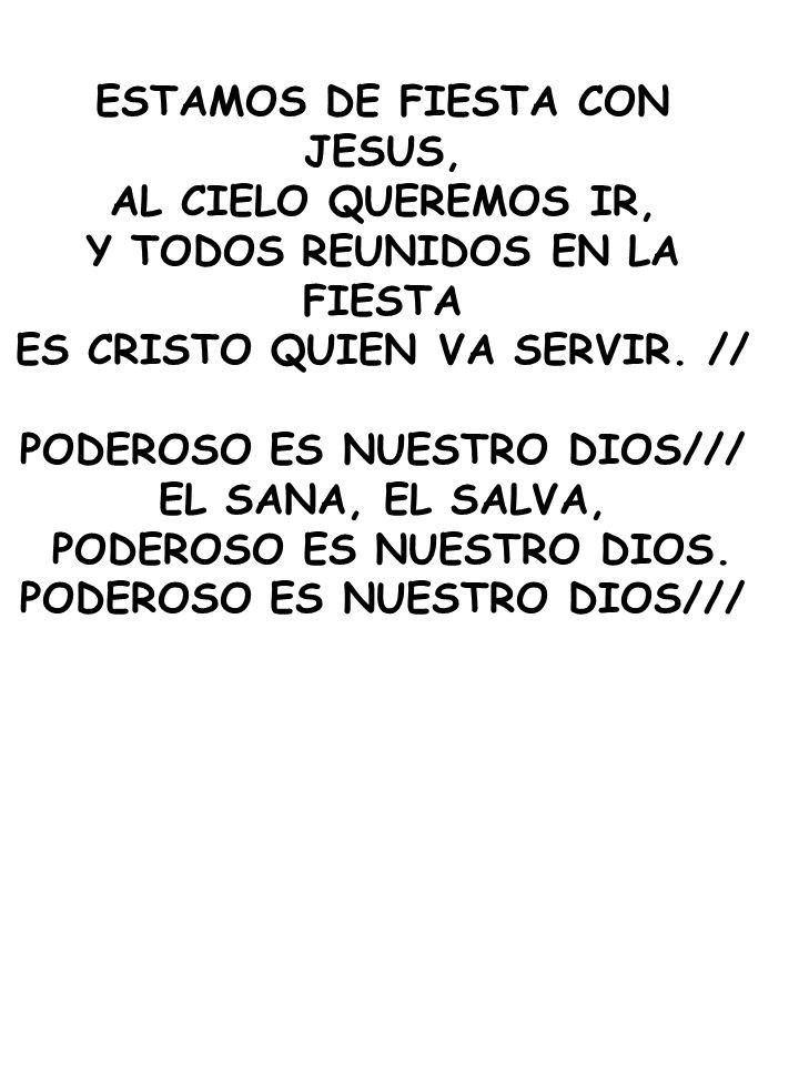 ESTAMOS DE FIESTA CON JESUS, AL CIELO QUEREMOS IR,