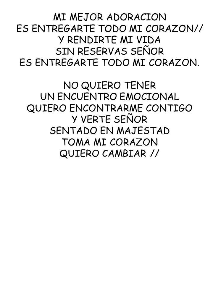 ES ENTREGARTE TODO MI CORAZON// Y RENDIRTE MI VIDA SIN RESERVAS SEÑOR