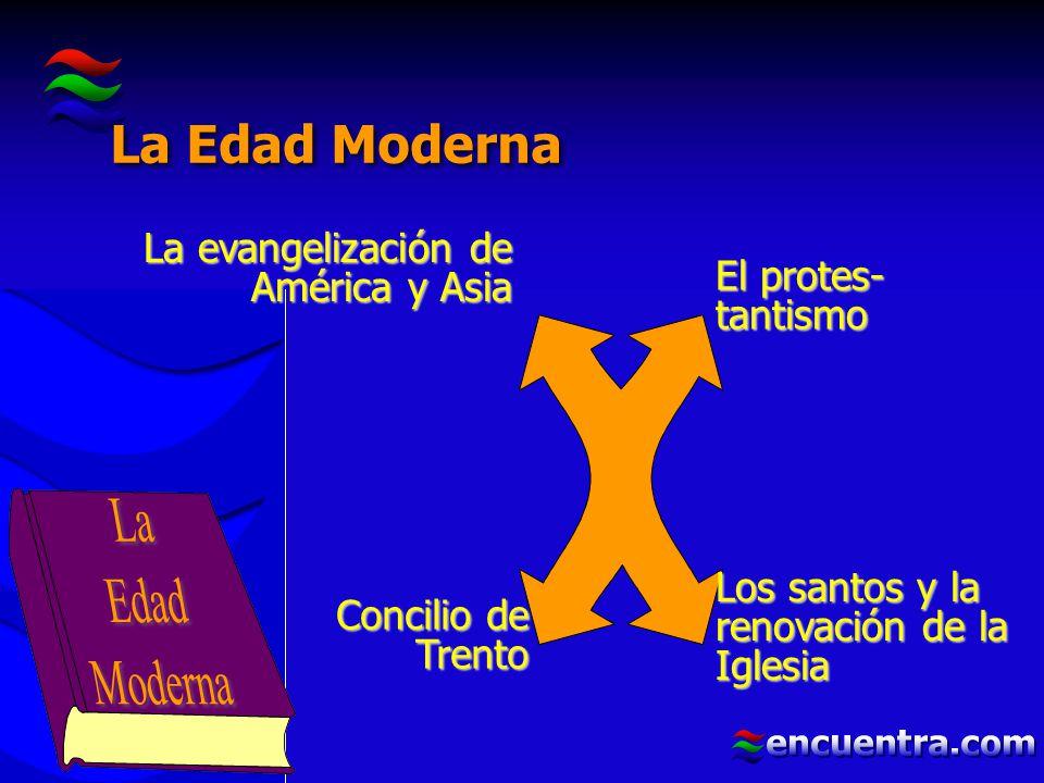 La Edad Moderna La Edad Moderna La evangelización de América y Asia