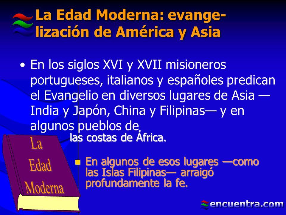 La Edad Moderna: evange-lización de América y Asia