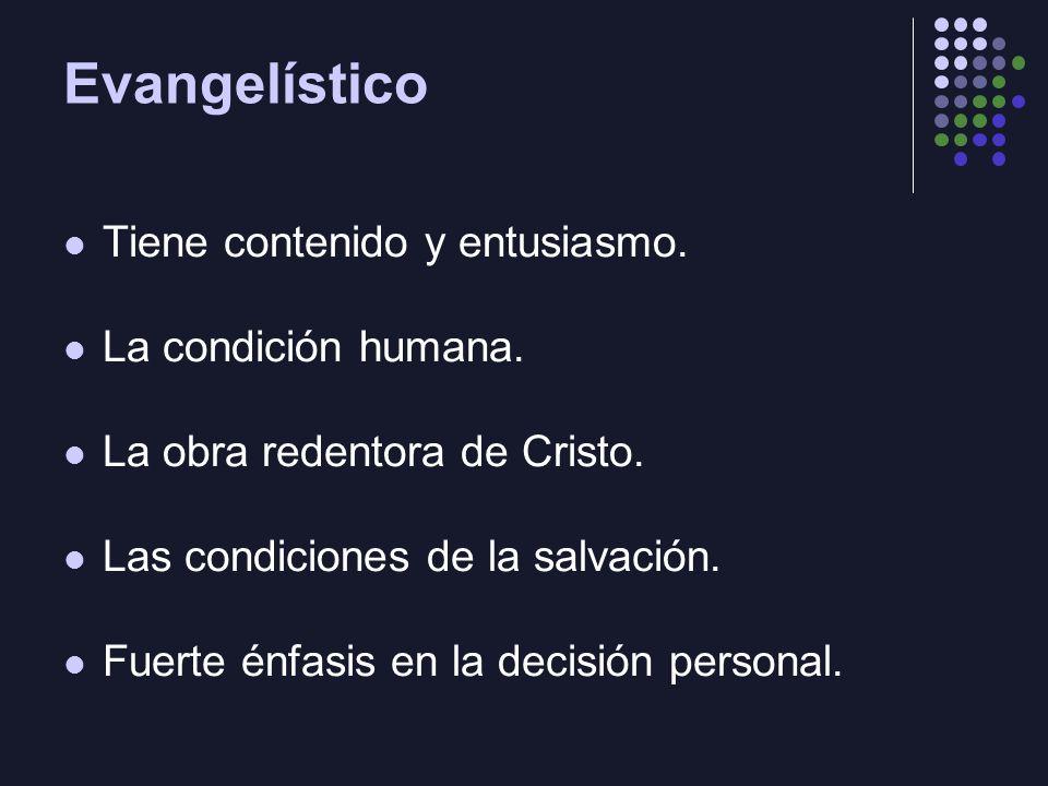 Evangelístico Tiene contenido y entusiasmo. La condición humana.