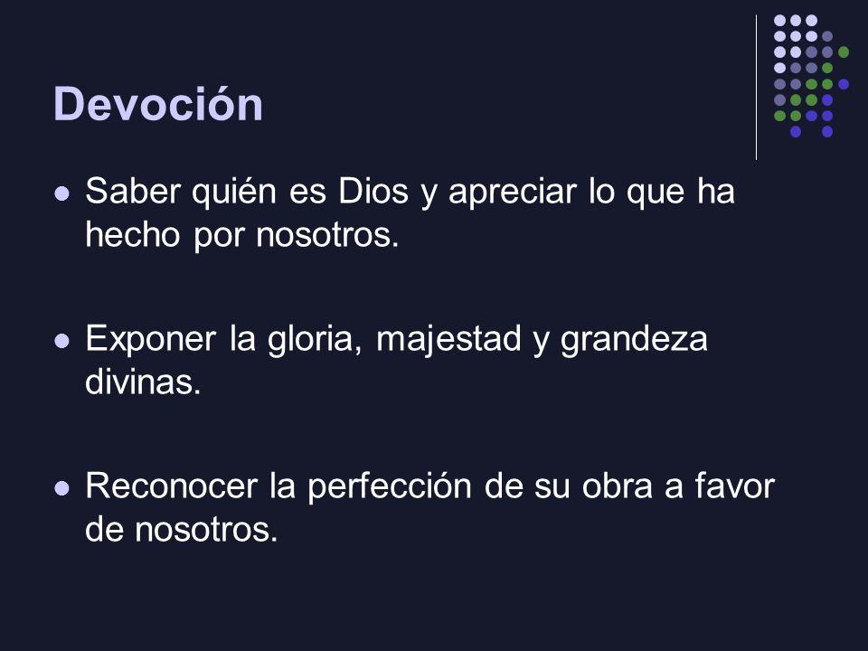 Devoción Saber quién es Dios y apreciar lo que ha hecho por nosotros.