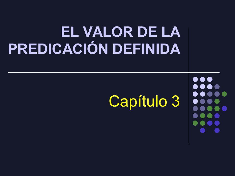 EL VALOR DE LA PREDICACIÓN DEFINIDA