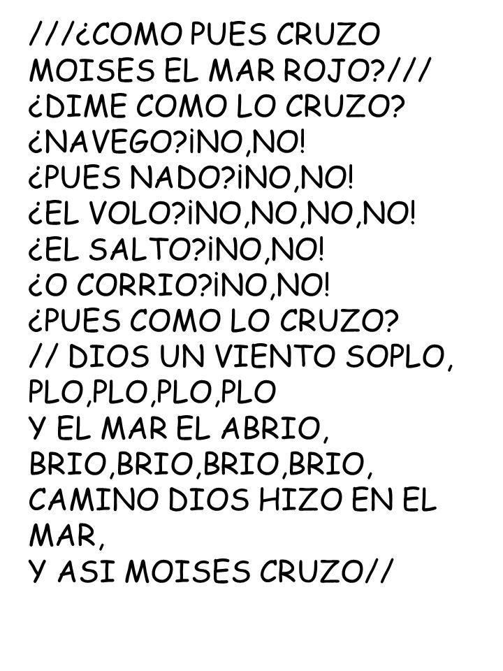 ///¿COMO PUES CRUZO MOISES EL MAR ROJO /// ¿DIME COMO LO CRUZO ¿NAVEGO ¡NO,NO! ¿PUES NADO ¡NO,NO!