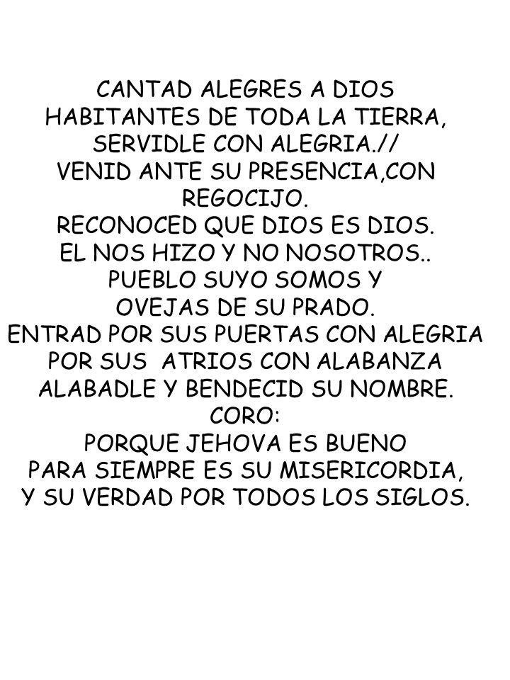 HABITANTES DE TODA LA TIERRA, SERVIDLE CON ALEGRIA.//